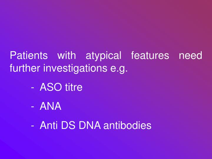 Patients with atypical features need further investigations e.g.