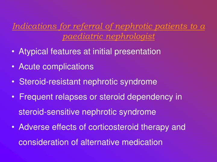 Indications for referral of nephrotic patients to a paediatric nephrologist