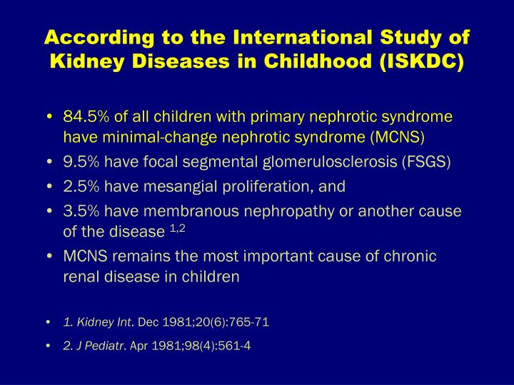 According to the International Study of Kidney Diseases in Childhood (ISKDC)