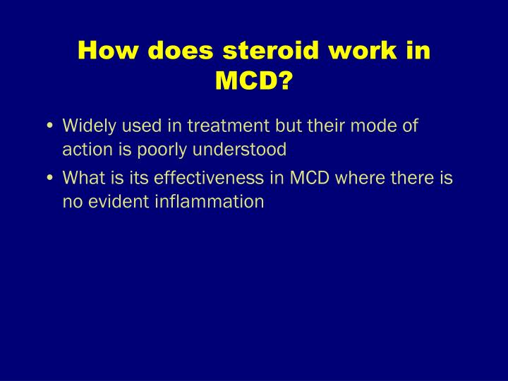 How does steroid work in MCD?
