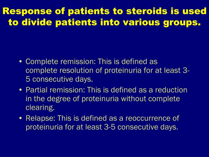 Response of patients to steroids is used to divide patients into various groups.