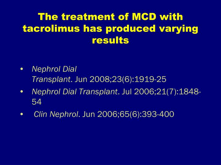 The treatment of MCD with tacrolimus has produced varying results