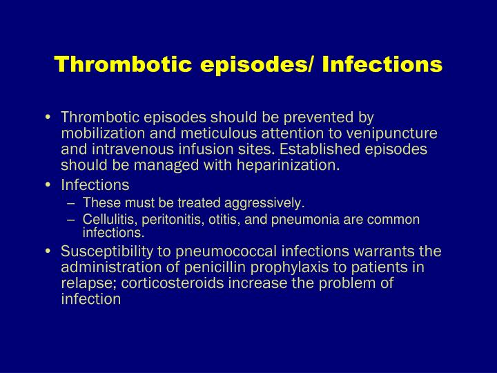 Thrombotic episodes/ Infections
