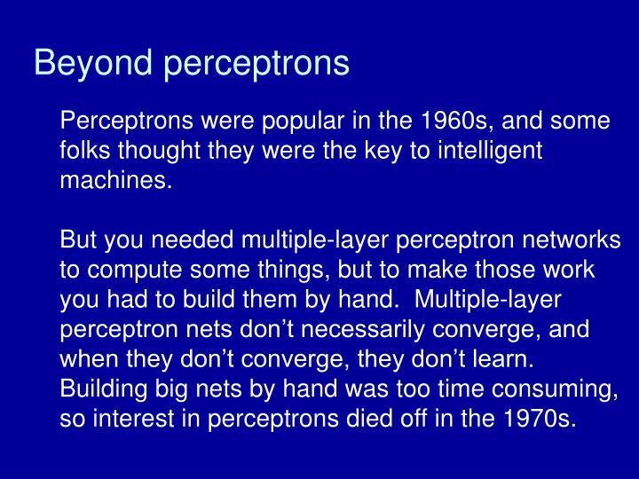 Beyond perceptrons
