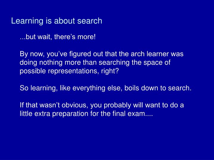 Learning is about search