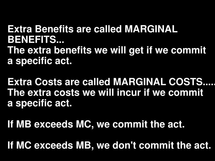 Extra Benefits are called MARGINAL