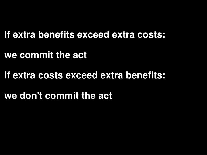 If extra benefits exceed extra costs: