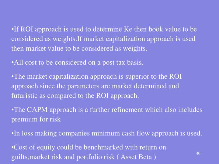 If ROI approach is used to determine Ke then book value to be considered as weights.If market capitalization approach is used then market value to be considered as weights.