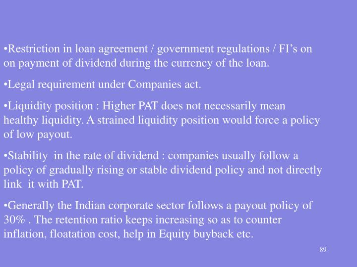 Restriction in loan agreement / government regulations / FI's on on payment of dividend during the currency of the loan.