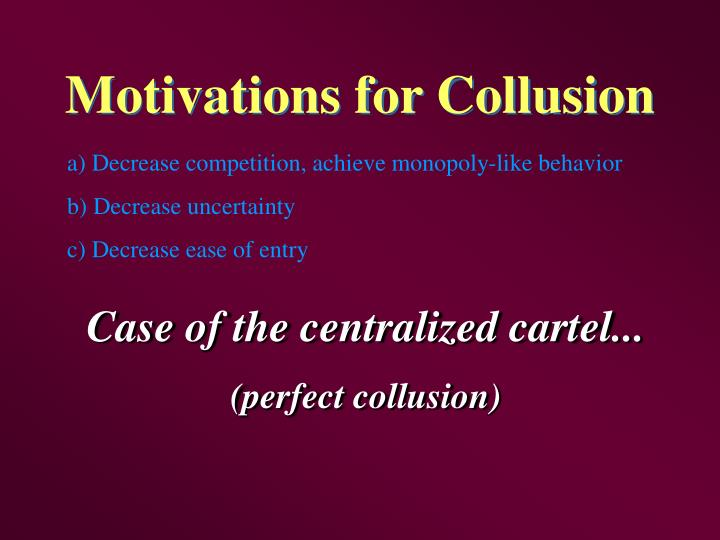Motivations for Collusion