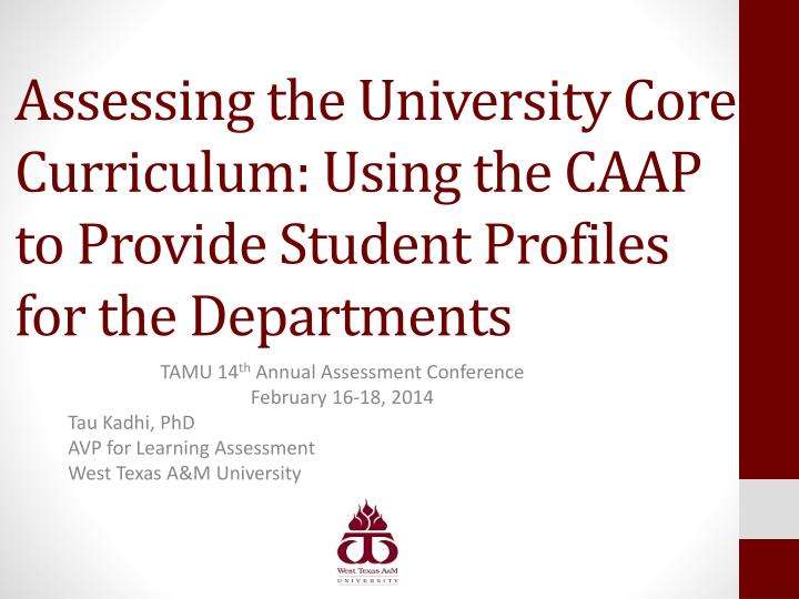 Assessing the University Core Curriculum: Using the CAAP to Provide Student Profiles for the Departments