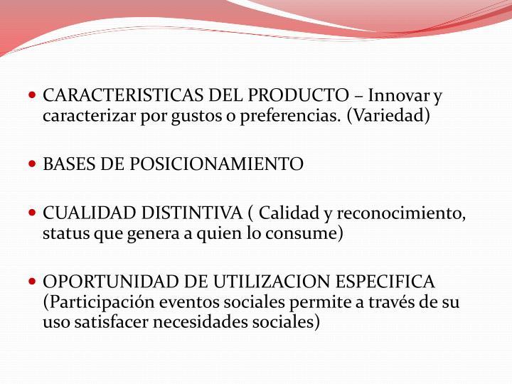 CARACTERISTICAS DEL PRODUCTO – Innovar y caracterizar por gustos o preferencias. (Variedad)