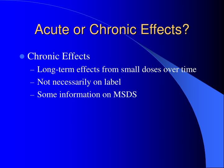 Acute or Chronic Effects?