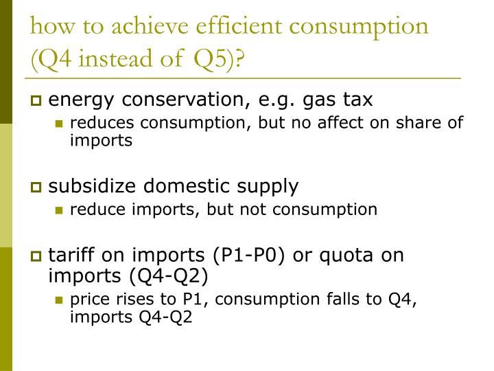 how to achieve efficient consumption (Q4 instead of Q5)?