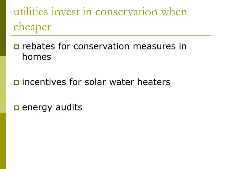 utilities invest in conservation when cheaper