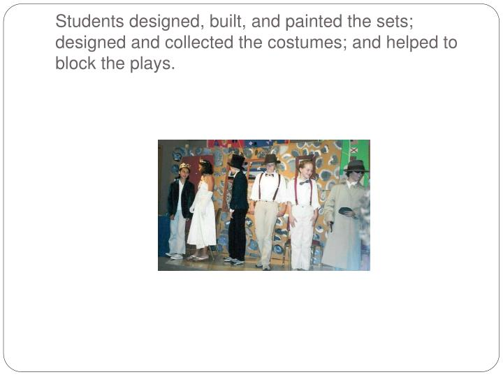 Students designed, built, and painted the sets; designed and collected the costumes; and helped to block the plays.