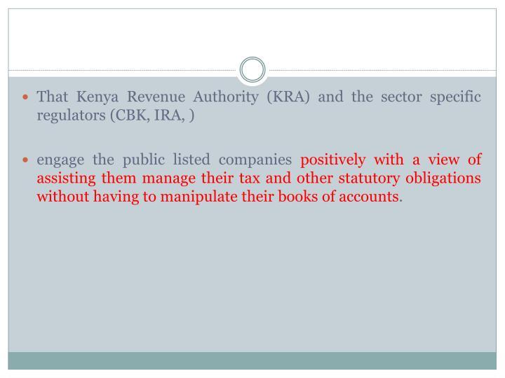 That Kenya Revenue Authority (KRA) and the sector specific regulators (CBK, IRA, )
