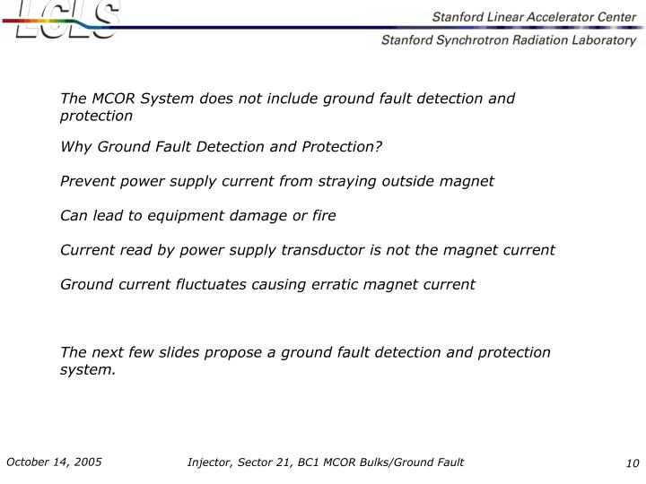 The MCOR System does not include ground fault detection and protection