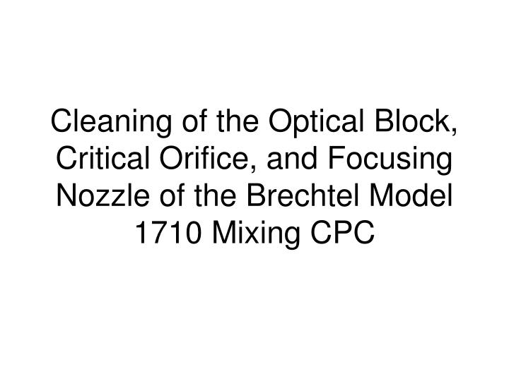 Cleaning of the Optical Block, Critical Orifice, and Focusing Nozzle of the Brechtel Model 1710 Mixi...