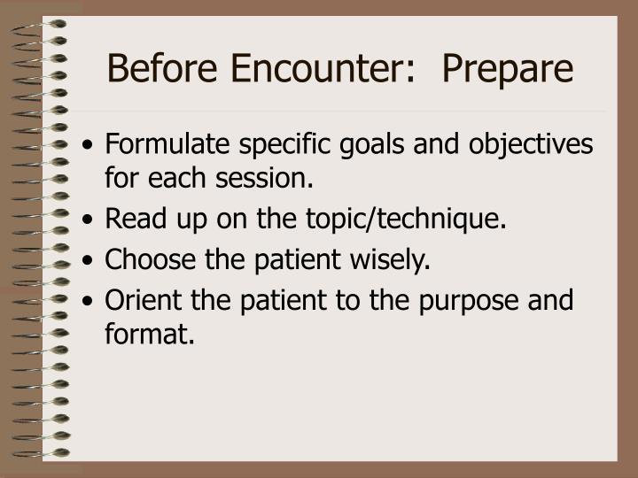 Before Encounter:  Prepare
