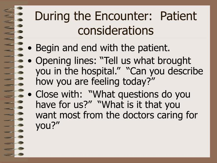 During the Encounter:  Patient considerations