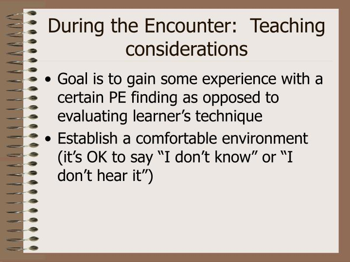 During the Encounter:  Teaching considerations