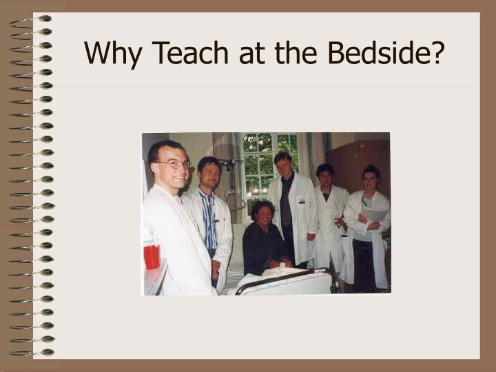 Why Teach at the Bedside?