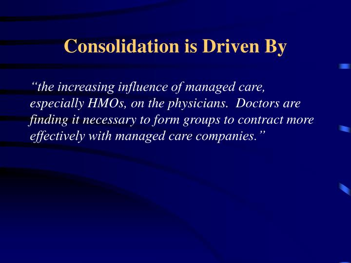 Consolidation is Driven By