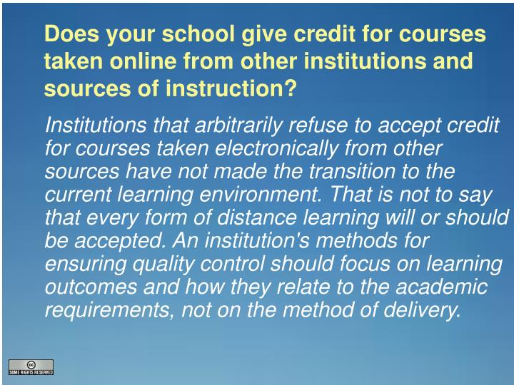 Does your school give credit for courses taken online from other institutions and sources of instruction?