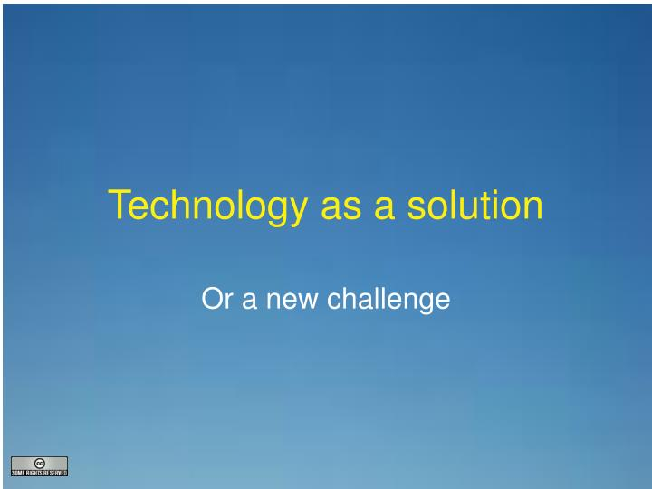 Technology as a solution