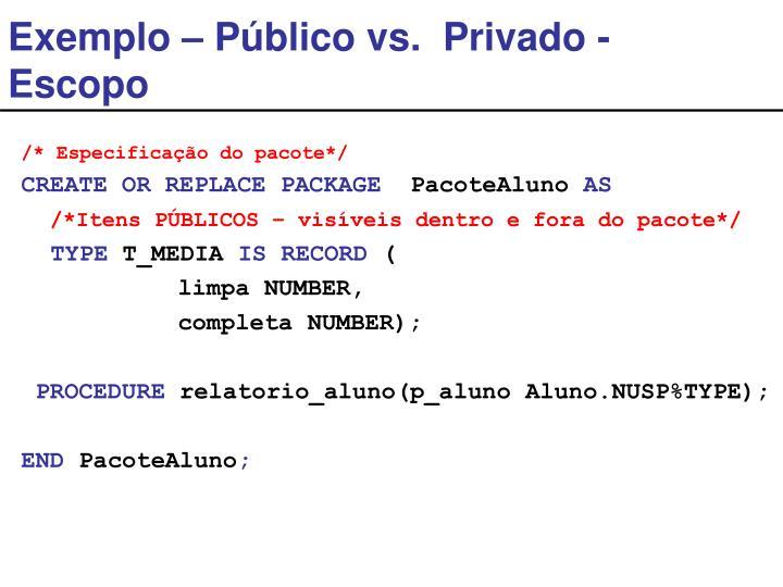 Exemplo – Público vs.  Privado - Escopo
