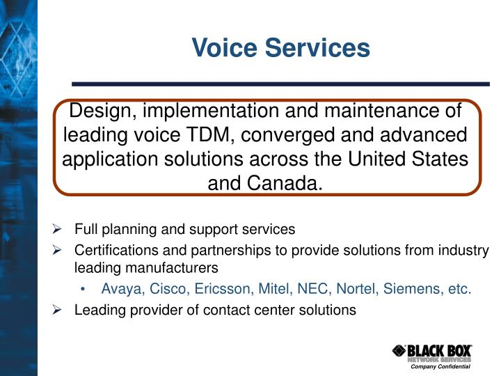 Design, implementation and maintenance of leading voice TDM, converged and advanced application solutions across the United States and Canada.
