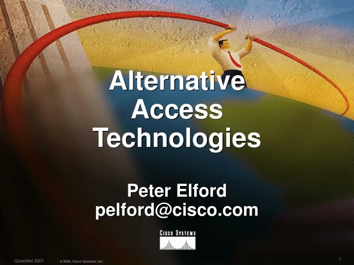 Alternative access technologies peter elford pelford@cisco com