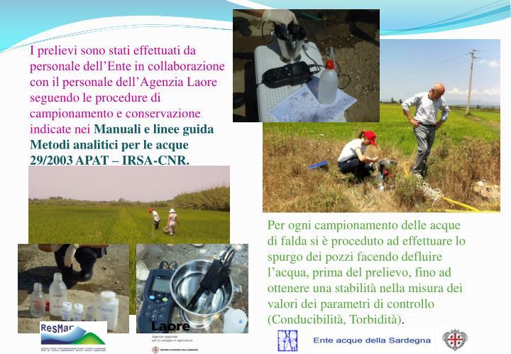 I prelievi sono stati effettuati da personale dell'Ente in collaborazione con il personale dell'Agenzia Laore seguendo le procedure di campionamento e conservazione indicate nei