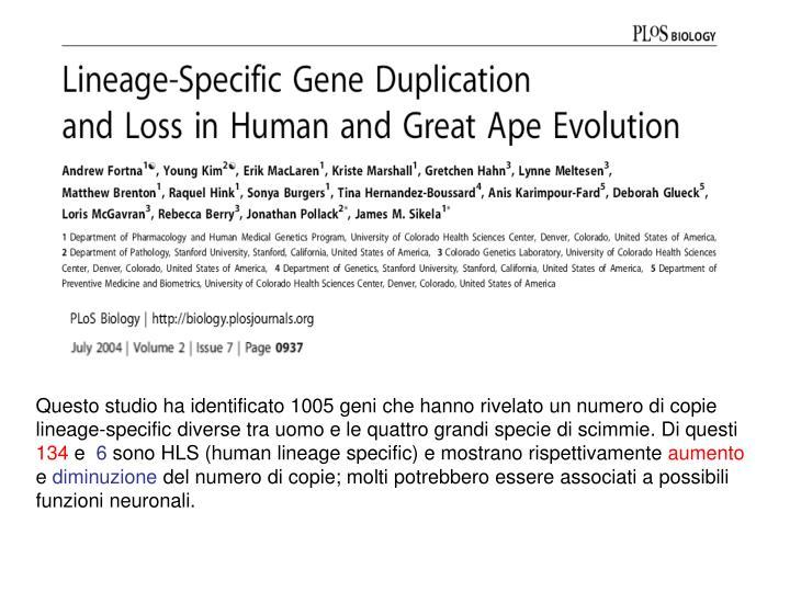 Questo studio ha identificato 1005 geni che hanno rivelato un numero di copie lineage-specific diverse tra uomo e le quattro grandi specie di scimmie. Di questi