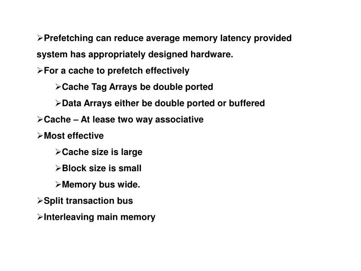 Prefetching can reduce average memory latency provided system has appropriately designed hardware.