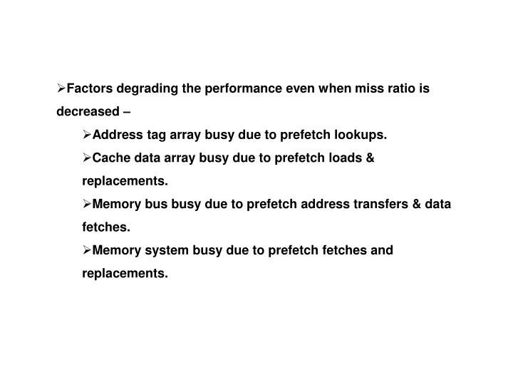 Factors degrading the performance even when miss ratio is decreased –