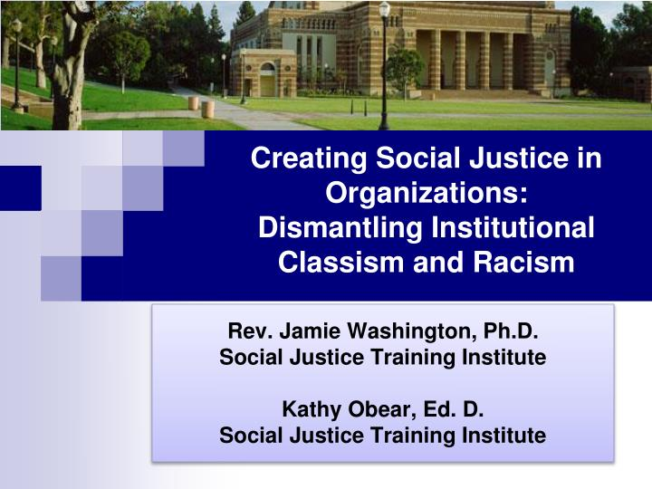 Creating social justice in organizations dismantling institutional classism and racism