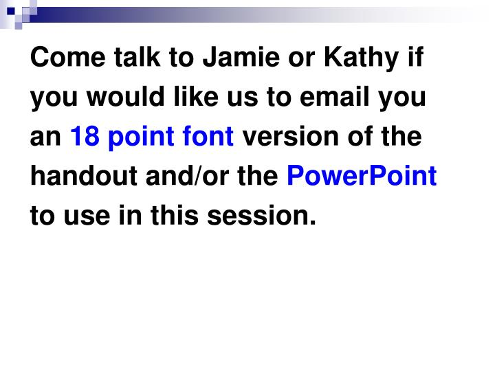 Come talk to Jamie or Kathy if