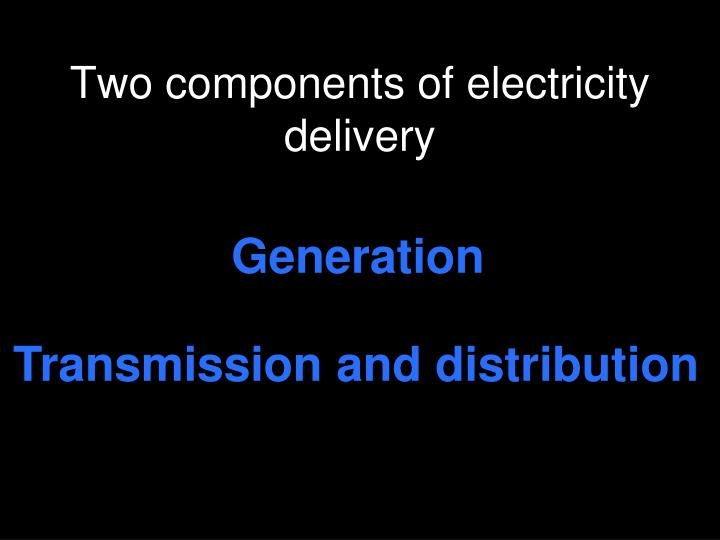Two components of electricity delivery