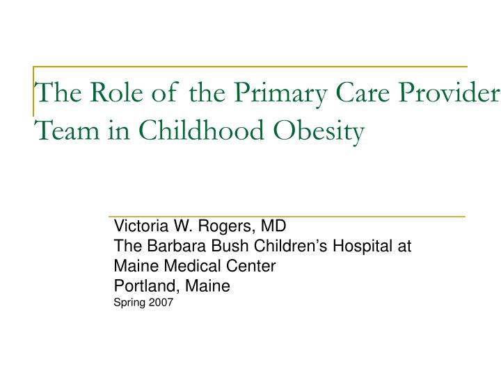 The Role of the Primary Care Provider Team in Childhood Obesity
