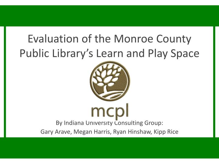 Evaluation of the monroe county public library s learn and play space