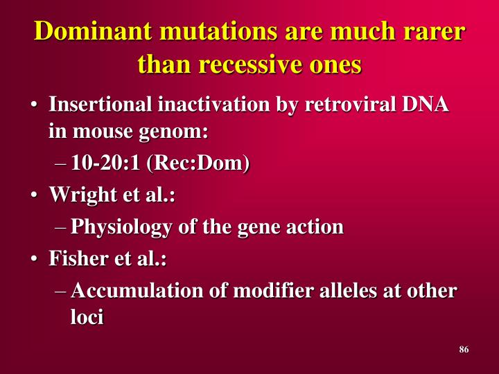 Dominant mutations are much rarer than recessive ones