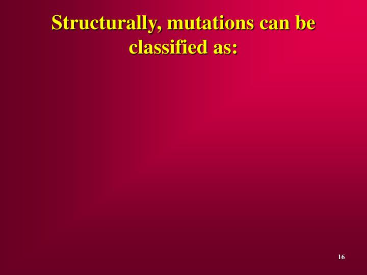 Structurally, mutations can be classified as: