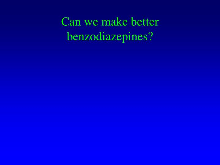 Can we make better benzodiazepines?