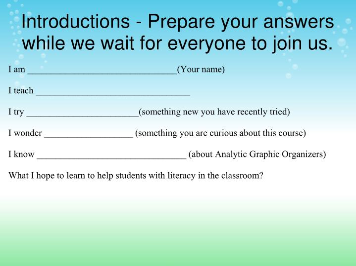 Introductions - Prepare your answers while we wait for everyone to join us.