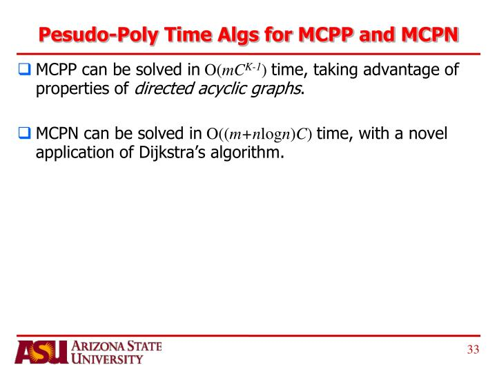 Pesudo-Poly Time Algs for MCPP and MCPN