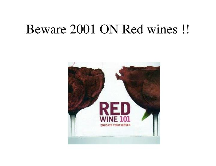 Beware 2001 ON Red wines !!