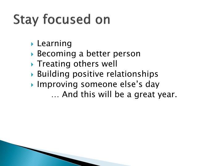 Stay focused on