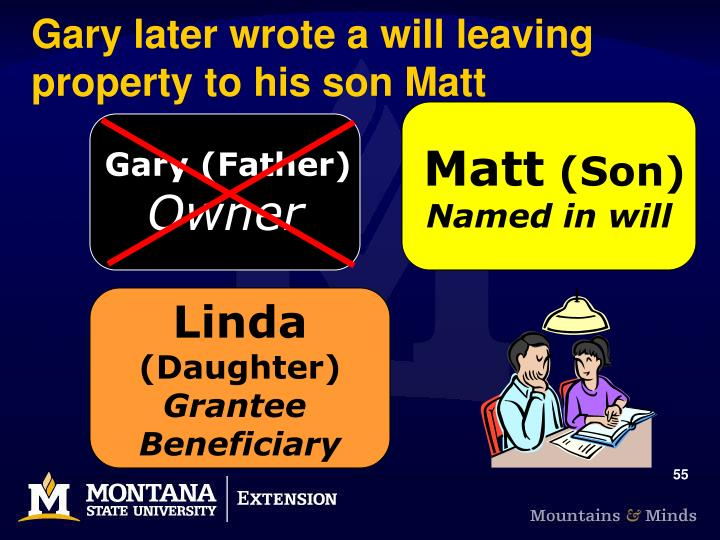 Gary later wrote a will leaving property to his son Matt